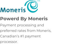 Powerd By Moneris Payment processing and  preferred rates from Moneris,  Canadian's #1 payment  processor.